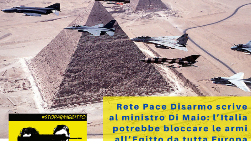 Rete Pace Disarmo scrive al ministro Di Maio: l'Italia potrebbe bloccare le armi all'Egitto da tutta Europa