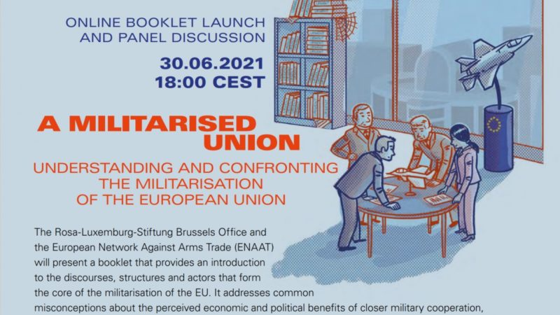 A militarised Union. Understanding and confronting the militarisation of the European Union.